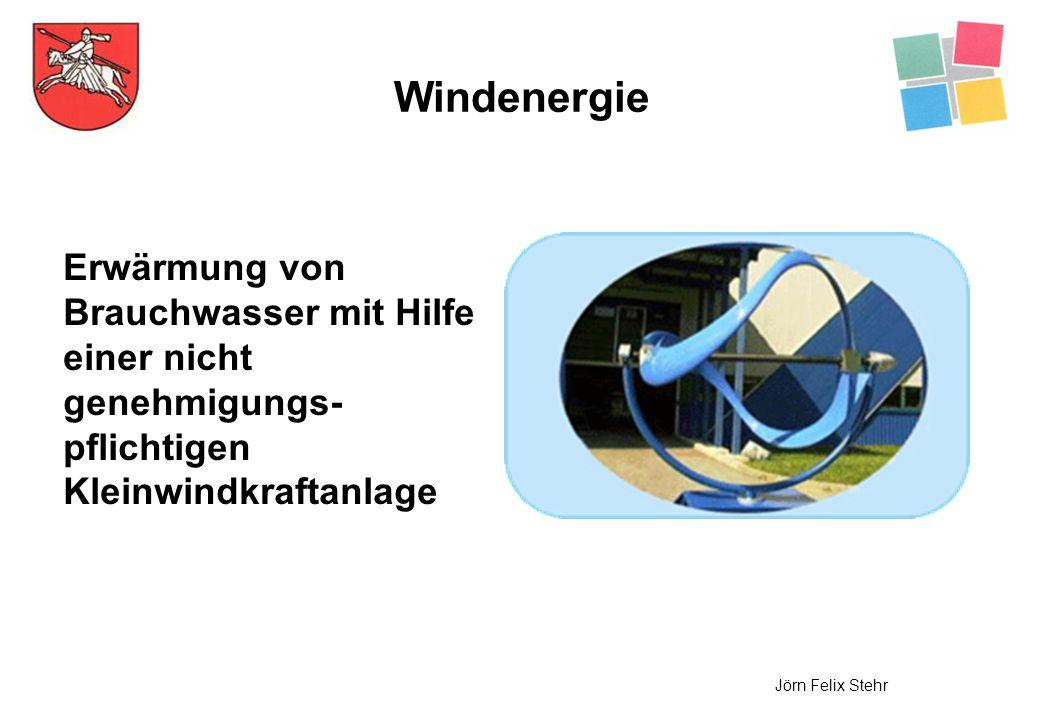 Windenergie Jörn Felix Stehr Erwärmung von Brauchwasser mit Hilfe einer nicht genehmigungs- pflichtigen Kleinwindkraftanlage