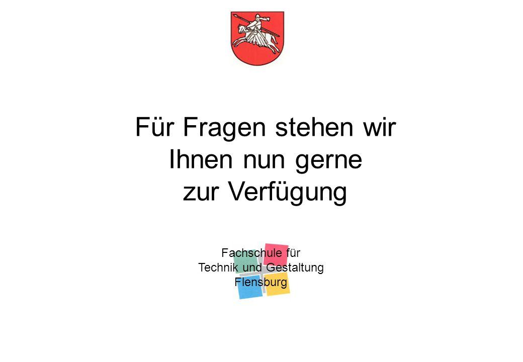 Fachschule für Technik und Gestaltung Flensburg Für Fragen stehen wir Ihnen nun gerne zur Verfügung