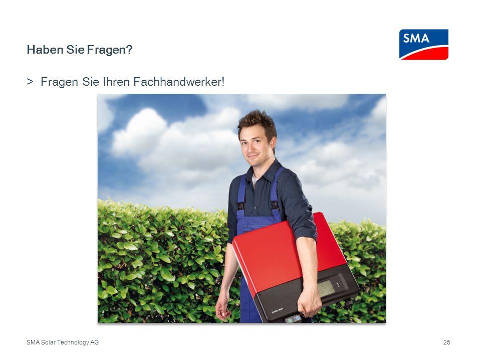 SMA Solar Technology AG Haben Sie Fragen? 25 Fragen Sie Ihren Fachhandwerker!