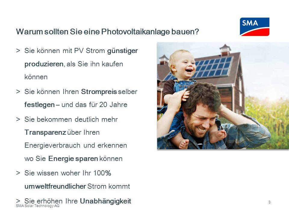 SMA Solar Technology AG Sie können mit PV Strom günstiger produzieren, als Sie ihn kaufen können Sie können Ihren Strompreis selber festlegen – und da