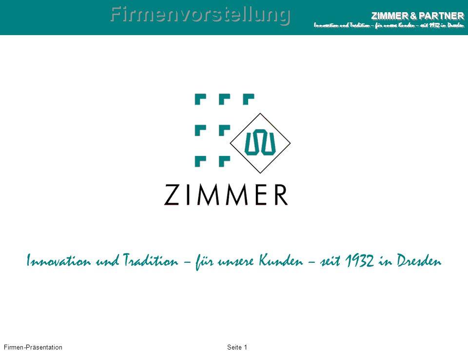 Firmen-PräsentationSeite 1 ZIMMER & PARTNER Innovation und Tradition – für unsere Kunden – seit 1932 in Dresden ZIMMER & PARTNER Innovation und Tradition – für unsere Kunden – seit 1932 in Dresden Firmenvorstellung