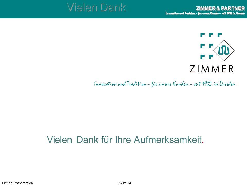 Firmen-PräsentationSeite 13 ZIMMER & PARTNER Innovation und Tradition – für unsere Kunden – seit 1932 in Dresden ZIMMER & PARTNER Innovation und Tradi
