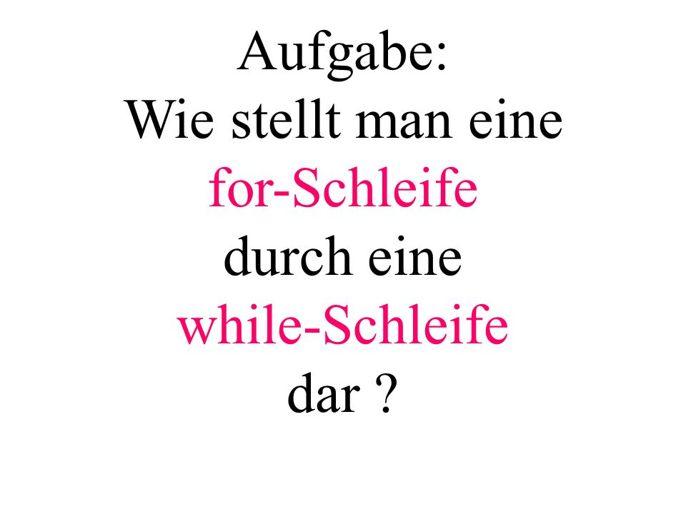 B f w A A1 B A A3 f w while- Schleife for- Schleife