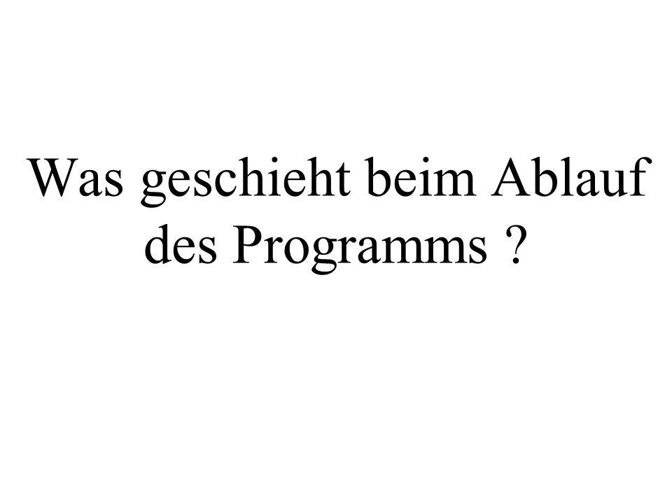 Was geschieht beim Ablauf des Programms ?