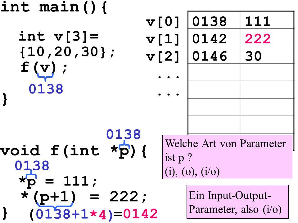 int main(){ int v[3]= {10,20,30}; f(v); } void f(int *p){ *p = 111; *(p+1) = 222; } 0138111v[0] 0142222v[1] 014630v[2]... 0138 (0138+1 *4) =0142 0138