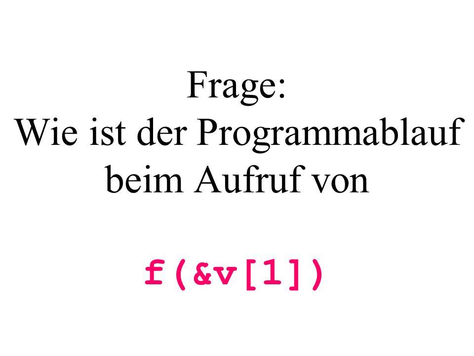Frage: Wie ist der Programmablauf beim Aufruf von f(&v[1])
