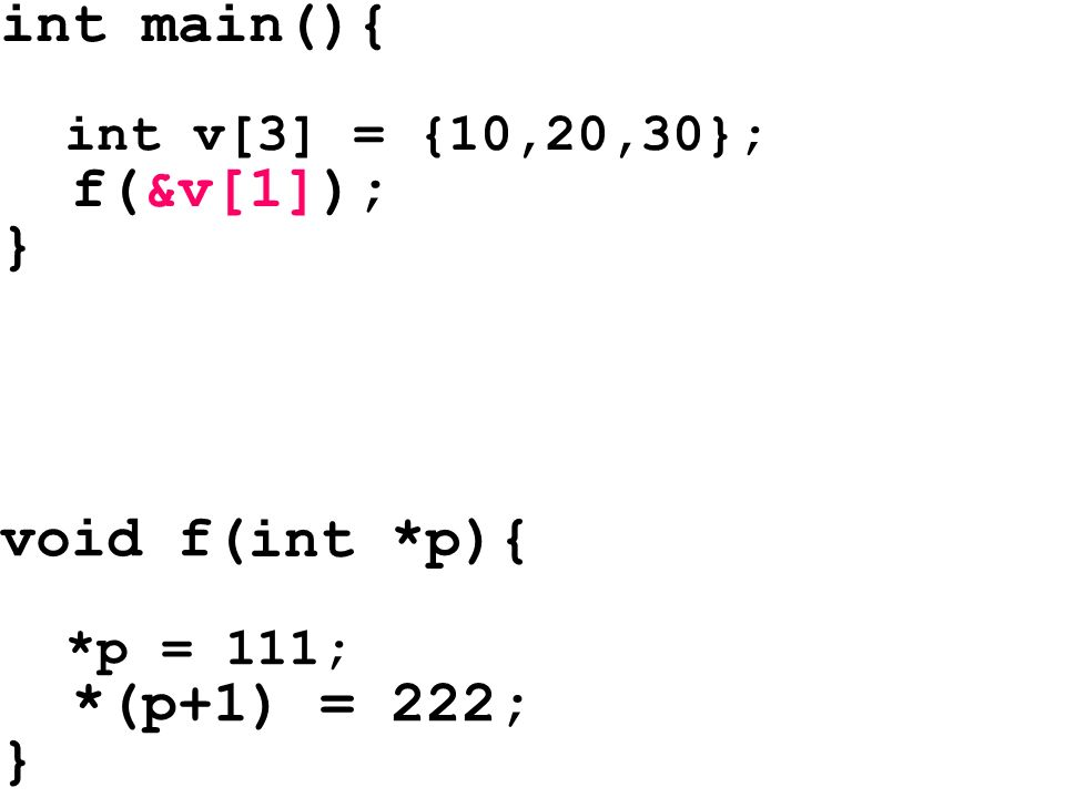 int main(){ int v[3] = {10,20,30}; f(&v[1]); } void f( ){ *p = 111; *(p+1) = 222; } int *p
