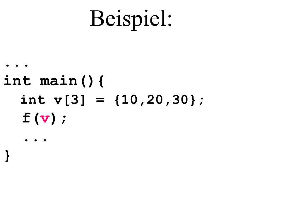 Beispiel:... int main(){ int v[3] = {10,20,30}; f(v);... }