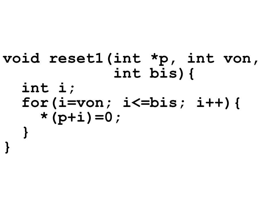 void reset1(int *p, int von, int bis){ int i; for(i=von; i<=bis; i++){ *(p+i)=0; } }