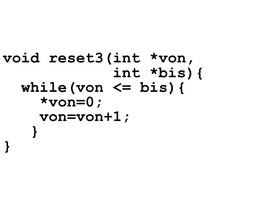 void reset3(int *von, int *bis){ while(von <= bis){ *von=0; von=von+1; } }