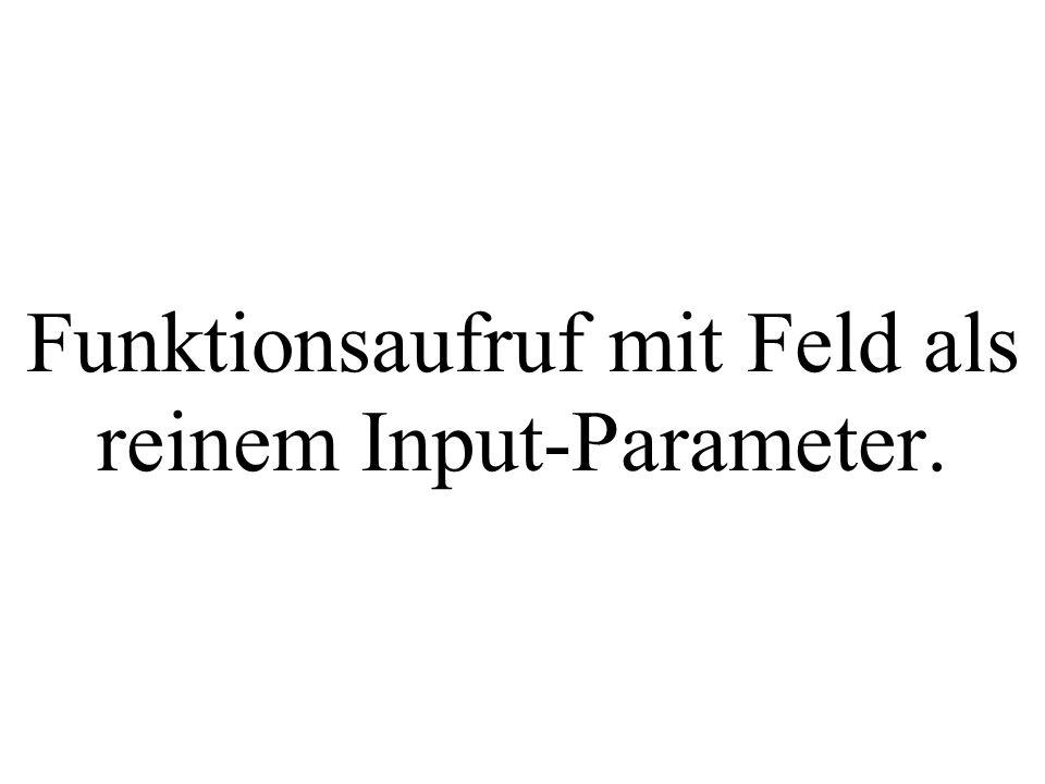 Funktionsaufruf mit Feld als reinem Input-Parameter.