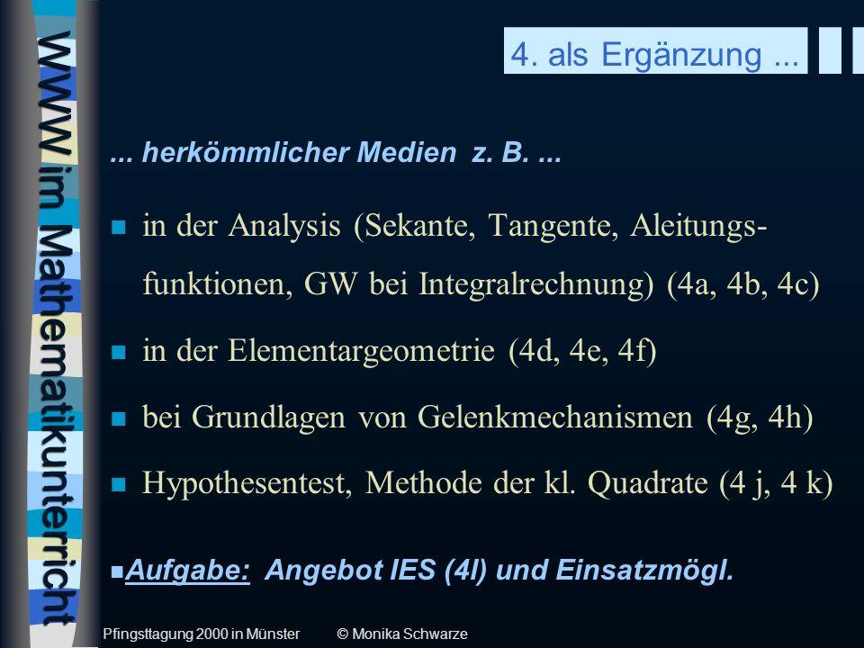 WWW im Mathematikunterricht n in der Analysis (Sekante, Tangente, Aleitungs- funktionen, GW bei Integralrechnung) (4a, 4b, 4c) n in der Elementargeome