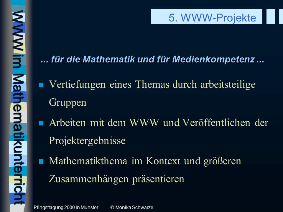 WWW im Mathematikunterricht n Vertiefungen eines Themas durch arbeitsteilige Gruppen n Arbeiten mit dem WWW und Veröffentlichen der Projektergebnisse