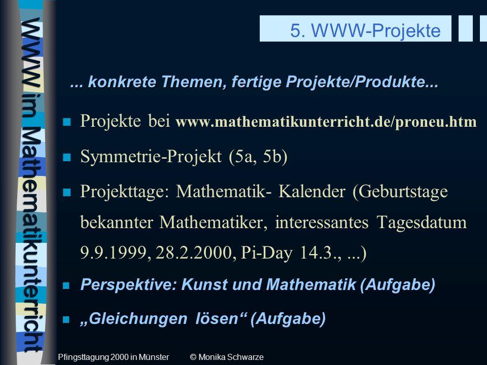 WWW im Mathematikunterricht n Projekte bei www.mathematikunterricht.de/proneu.htm n Symmetrie-Projekt (5a, 5b) n Projekttage: Mathematik- Kalender (Ge