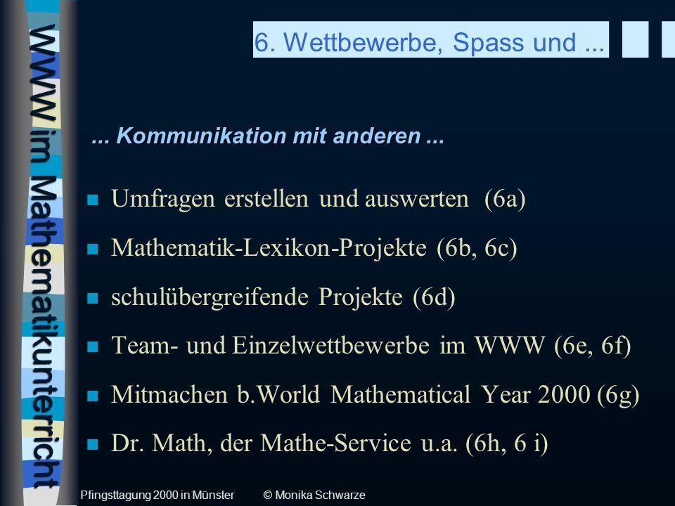 WWW im Mathematikunterricht n Umfragen erstellen und auswerten (6a) n Mathematik-Lexikon-Projekte (6b, 6c) n schulübergreifende Projekte (6d) n Team-