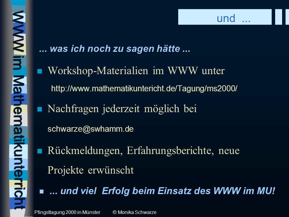 WWW im Mathematikunterricht n Workshop-Materialien im WWW unter http://www.mathematikuntericht.de/Tagung/ms2000/ Nachfragen jederzeit möglich bei schw