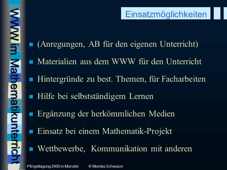 WWW im Mathematikunterricht n (Anregungen, AB für den eigenen Unterricht) n Materialien aus dem WWW für den Unterricht n Hintergründe zu best. Themen,