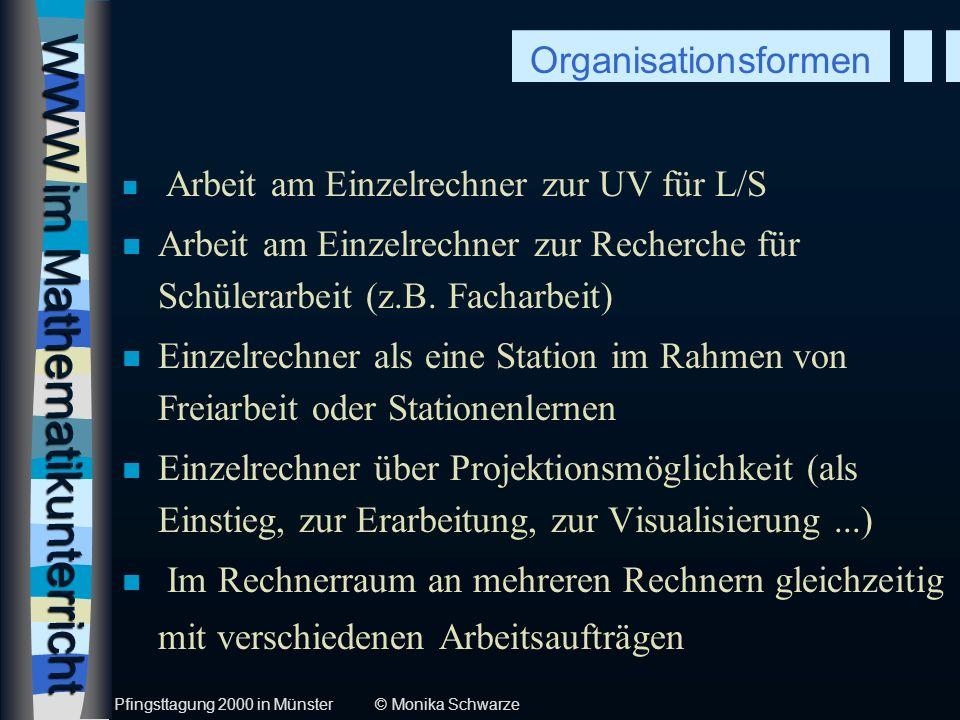 WWW im Mathematikunterricht n Arbeit am Einzelrechner zur UV für L/S n Arbeit am Einzelrechner zur Recherche für Schülerarbeit (z.B. Facharbeit) n Ein