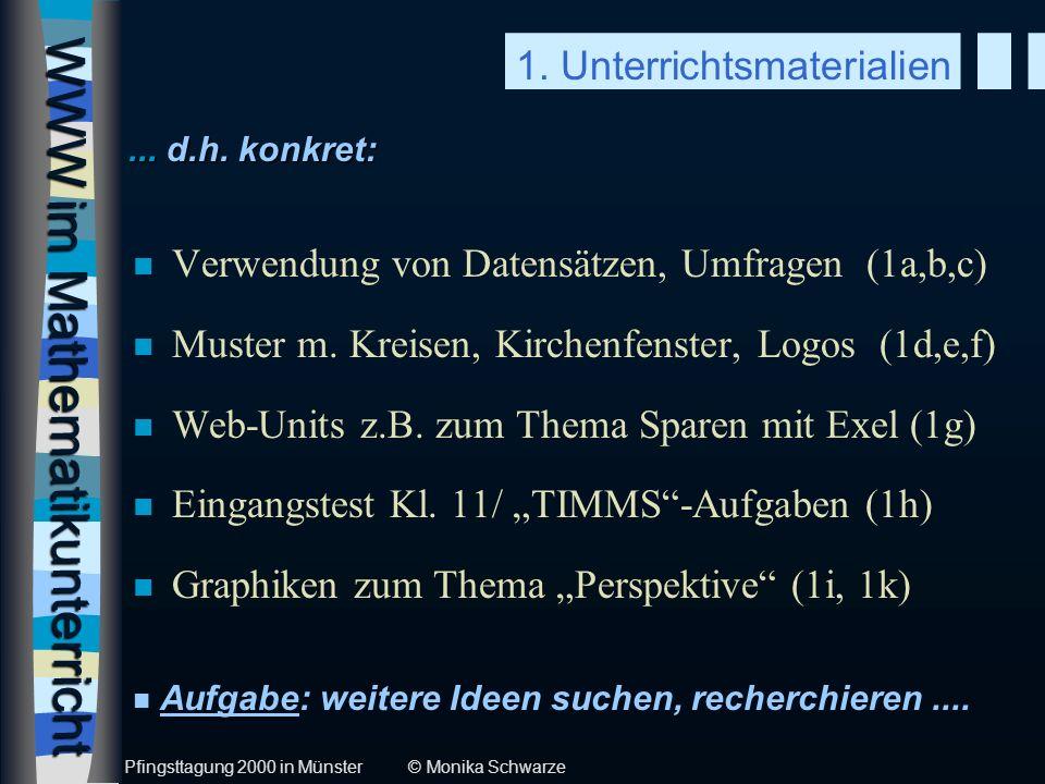 WWW im Mathematikunterricht n Verwendung von Datensätzen, Umfragen (1a,b,c) n Muster m. Kreisen, Kirchenfenster, Logos (1d,e,f) n Web-Units z.B. zum T