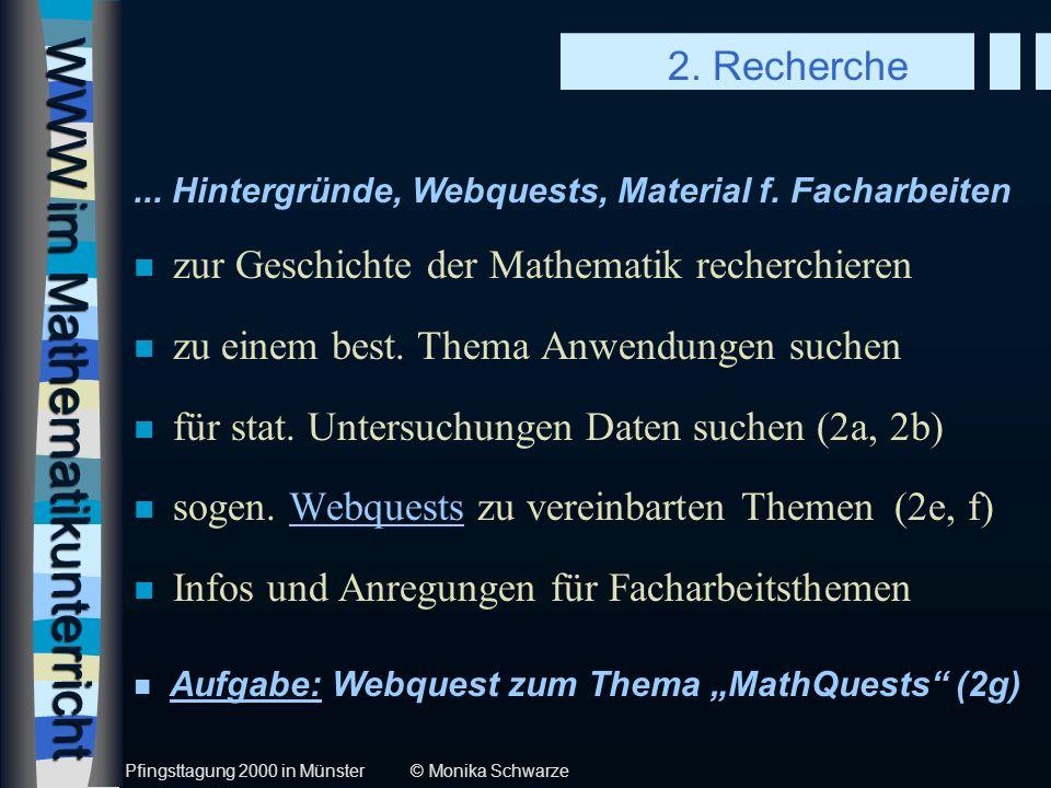 WWW im Mathematikunterricht n zur Geschichte der Mathematik recherchieren n zu einem best. Thema Anwendungen suchen n für stat. Untersuchungen Daten s