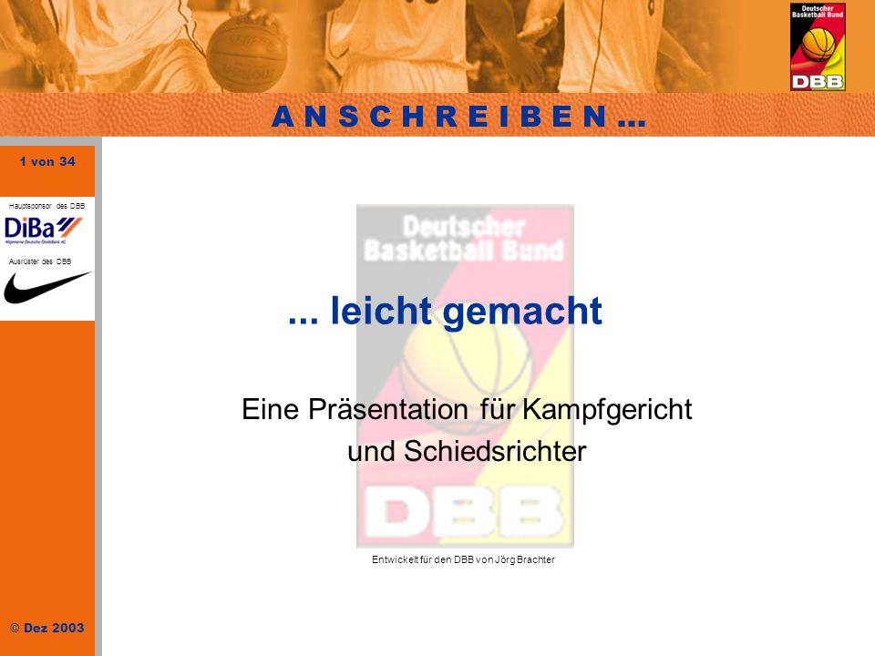 1 von 34 © Dez 2003 Hauptsponsor des DBB Ausrüster des DBB... leicht gemacht Eine Präsentation für Kampfgericht und Schiedsrichter Entwickelt für den