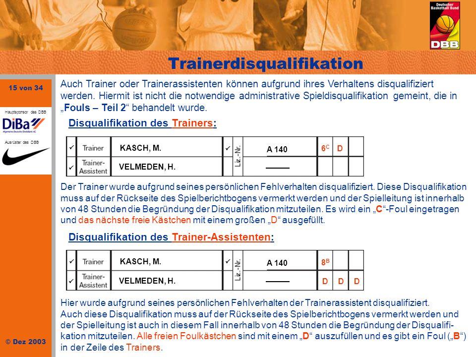 15 von 34 © Dez 2003 Hauptsponsor des DBB Ausrüster des DBB Trainerdisqualifikation Disqualifikation des Trainers: Disqualifikation des Trainer-Assist