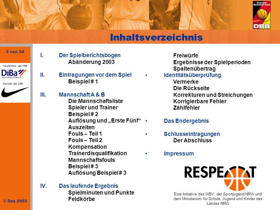 3 von 34 © Dez 2003 Hauptsponsor des DBB Ausrüster des DBB Der Spielberichtsbogen Mögliche Zeichen: Druckbuchstaben von A-Z, Ä,Ö,Ü,ß Ziffern von 0 - 9 x (Kreuz), (Komma).