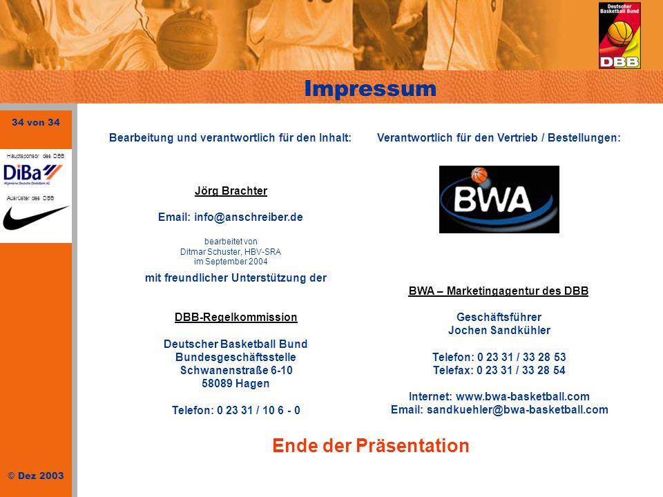 34 von 34 © Dez 2003 Hauptsponsor des DBB Ausrüster des DBB Impressum Ende der Präsentation Bearbeitung und verantwortlich für den Inhalt:Verantwortli