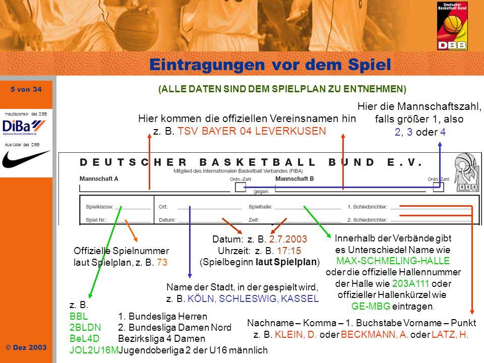 6 von 34 © Dez 2003 Hauptsponsor des DBB Ausrüster des DBB Laut Spielplan ist heute folgendes Spiel: 1.