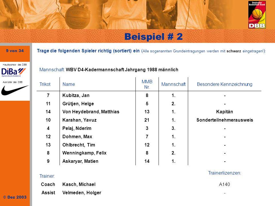 9 von 34 © Dez 2003 Hauptsponsor des DBB Ausrüster des DBB Beispiel # 2 Mannschaft: WBV D4-Kadermannschaft Jahrgang 1988 männlich TrikotName MMB Nr. M