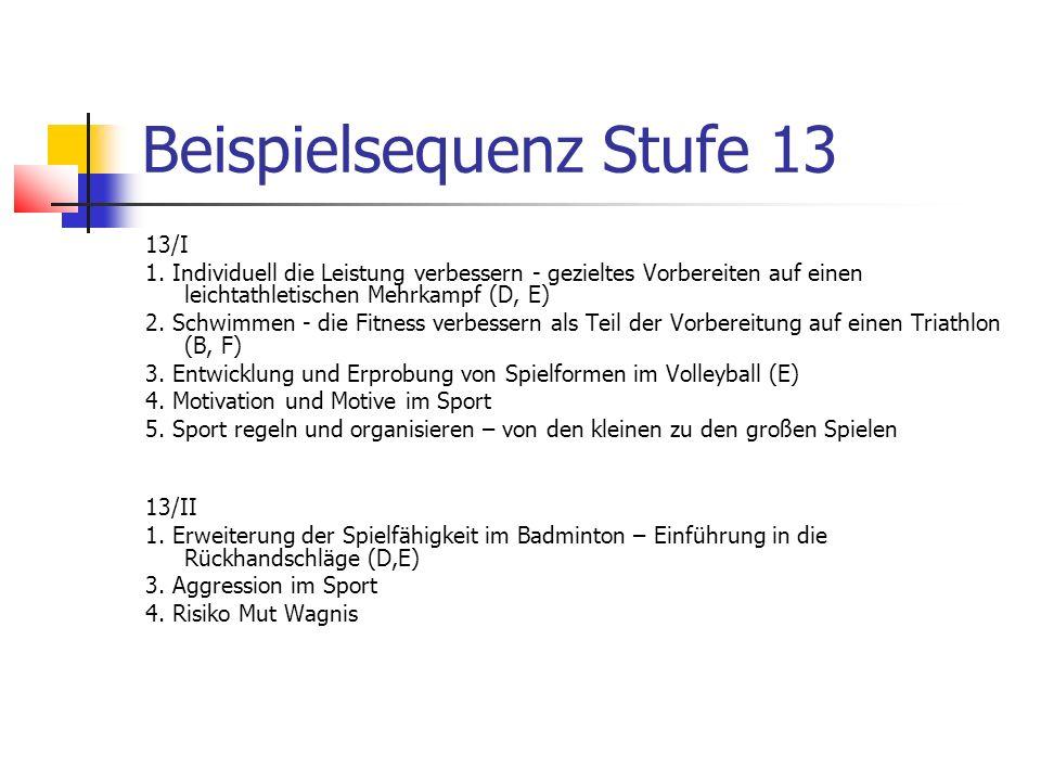 Beispielsequenz Stufe 13 13/I 1. Individuell die Leistung verbessern - gezieltes Vorbereiten auf einen leichtathletischen Mehrkampf (D, E) 2. Schwimme