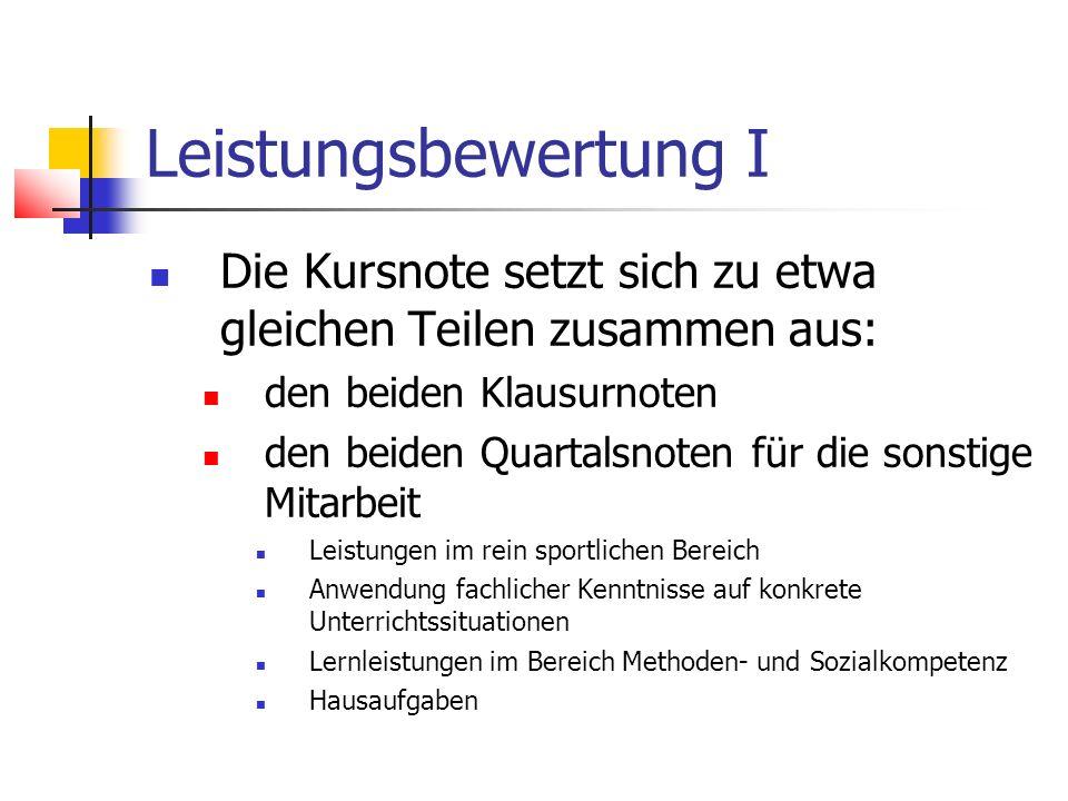 Leistungsbewertung I Die Kursnote setzt sich zu etwa gleichen Teilen zusammen aus: den beiden Klausurnoten den beiden Quartalsnoten für die sonstige M