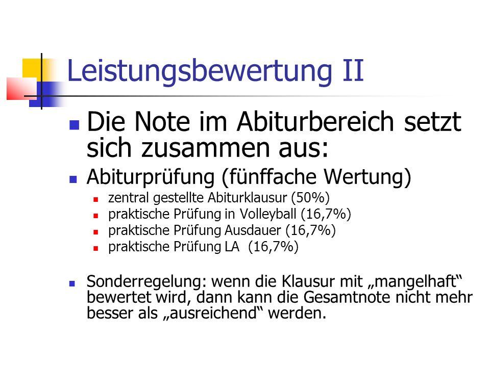 Leistungsbewertung II Die Note im Abiturbereich setzt sich zusammen aus: Abiturprüfung (fünffache Wertung) zentral gestellte Abiturklausur (50%) prakt