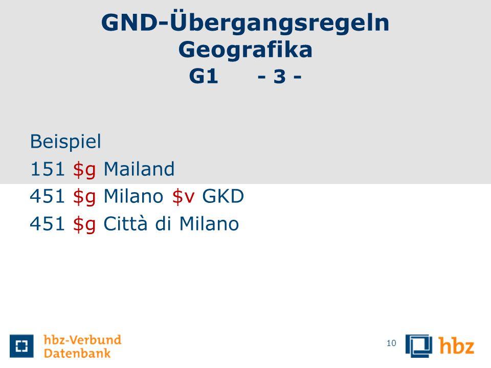 GND-Übergangsregeln Geografika G1 - 3 - Beispiel 151 $g Mailand 451 $g Milano $v GKD 451 $g Città di Milano 10