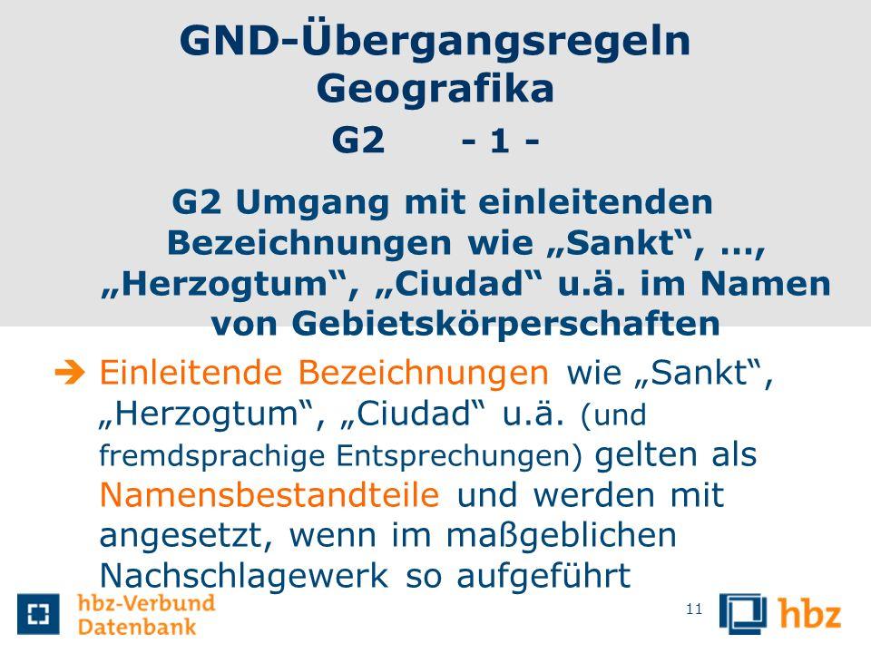 GND-Übergangsregeln Geografika G2 - 1 - G2 Umgang mit einleitenden Bezeichnungen wie Sankt, …, Herzogtum, Ciudad u.ä. im Namen von Gebietskörperschaft