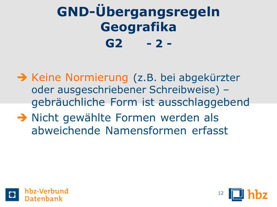 GND-Übergangsregeln Geografika G2 - 2 - Keine Normierung (z.B. bei abgekürzter oder ausgeschriebener Schreibweise) – gebräuchliche Form ist ausschlagg