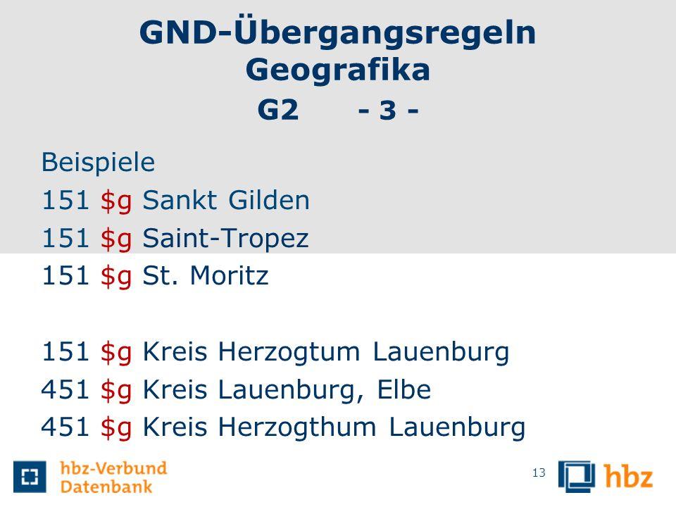 GND-Übergangsregeln Geografika G2 - 3 - Beispiele 151 $g Sankt Gilden 151 $g Saint-Tropez 151 $g St. Moritz 151 $g Kreis Herzogtum Lauenburg 451 $g Kr