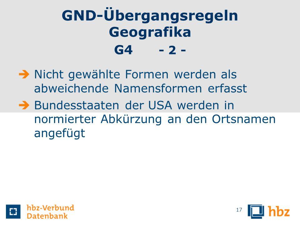 GND-Übergangsregeln Geografika G4 - 2 - Nicht gewählte Formen werden als abweichende Namensformen erfasst Bundesstaaten der USA werden in normierter A