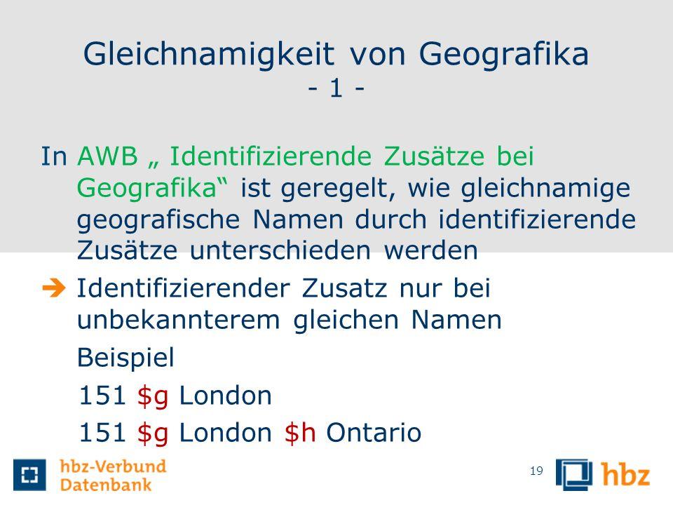 Gleichnamigkeit von Geografika - 1 - In AWB Identifizierende Zusätze bei Geografika ist geregelt, wie gleichnamige geografische Namen durch identifizi
