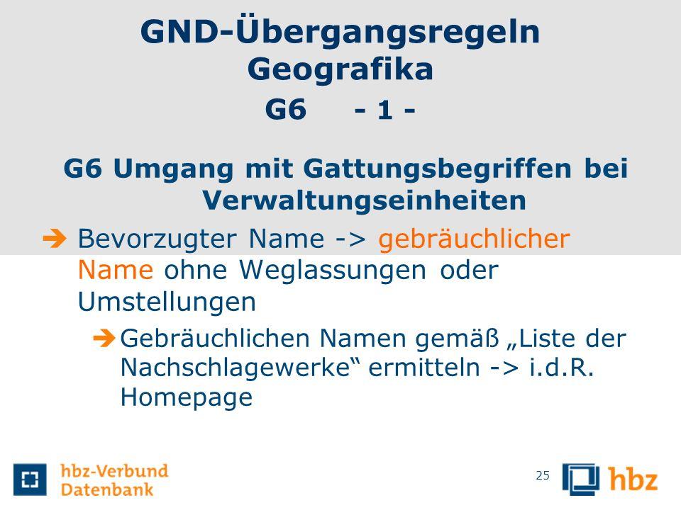 GND-Übergangsregeln Geografika G6 - 1 - G6 Umgang mit Gattungsbegriffen bei Verwaltungseinheiten Bevorzugter Name -> gebräuchlicher Name ohne Weglassu