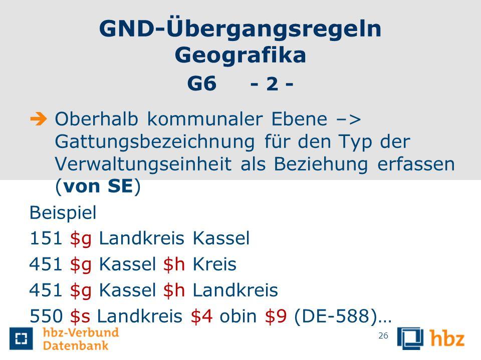 GND-Übergangsregeln Geografika G6 - 2 - Oberhalb kommunaler Ebene –> Gattungsbezeichnung für den Typ der Verwaltungseinheit als Beziehung erfassen (vo