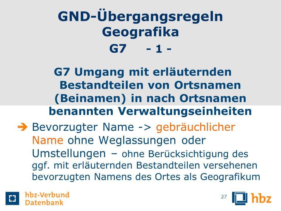 GND-Übergangsregeln Geografika G7 - 1 - G7 Umgang mit erläuternden Bestandteilen von Ortsnamen (Beinamen) in nach Ortsnamen benannten Verwaltungseinhe