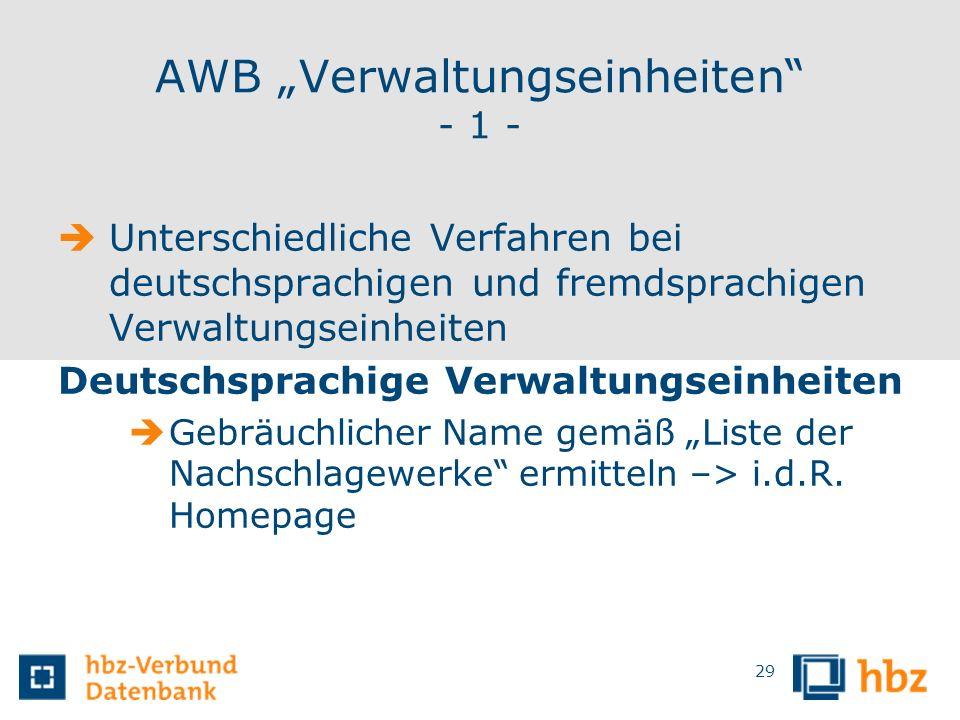 AWB Verwaltungseinheiten - 1 - Unterschiedliche Verfahren bei deutschsprachigen und fremdsprachigen Verwaltungseinheiten Deutschsprachige Verwaltungse