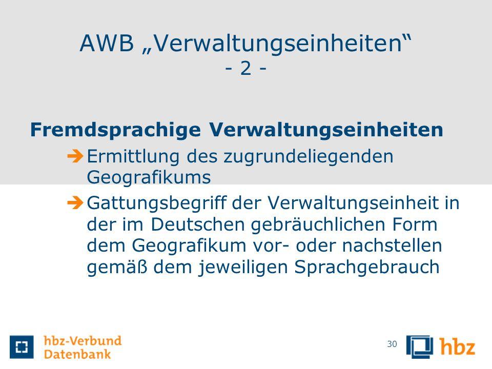 AWB Verwaltungseinheiten - 2 - Fremdsprachige Verwaltungseinheiten Ermittlung des zugrundeliegenden Geografikums Gattungsbegriff der Verwaltungseinhei