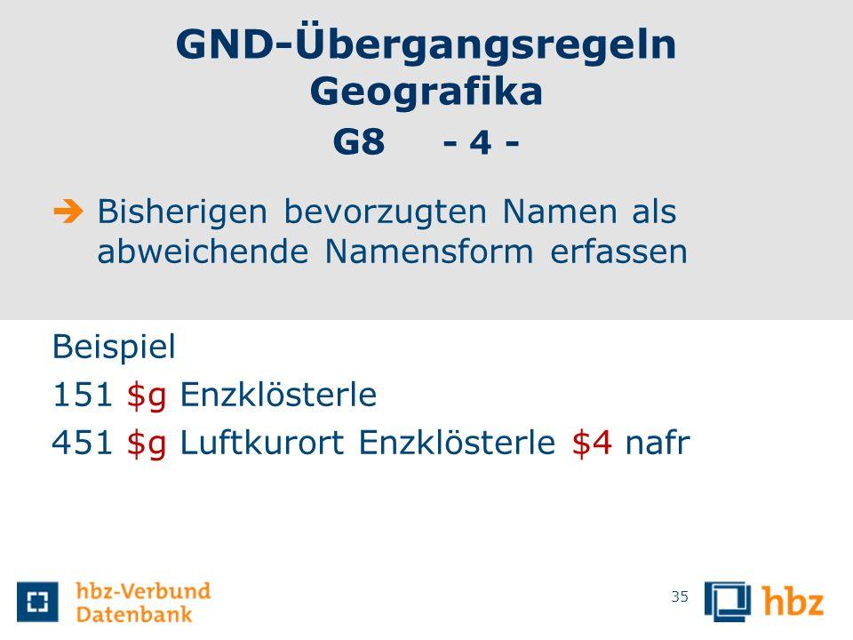 GND-Übergangsregeln Geografika G8 - 4 - Bisherigen bevorzugten Namen als abweichende Namensform erfassen Beispiel 151 $g Enzklösterle 451 $g Luftkuror