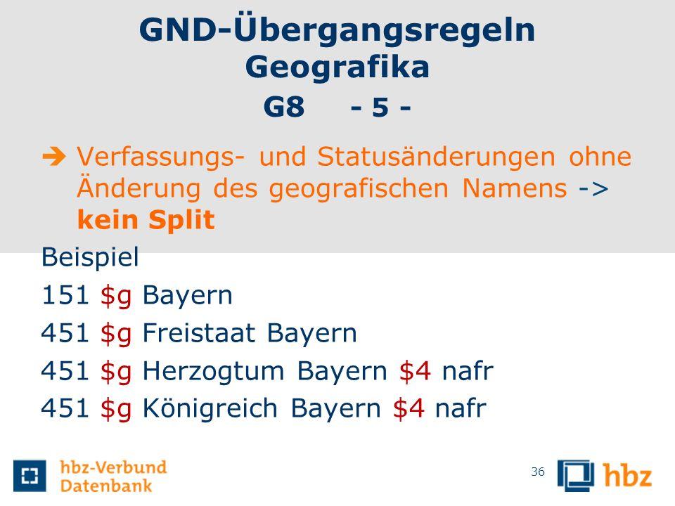 GND-Übergangsregeln Geografika G8 - 5 - Verfassungs- und Statusänderungen ohne Änderung des geografischen Namens -> kein Split Beispiel 151 $g Bayern