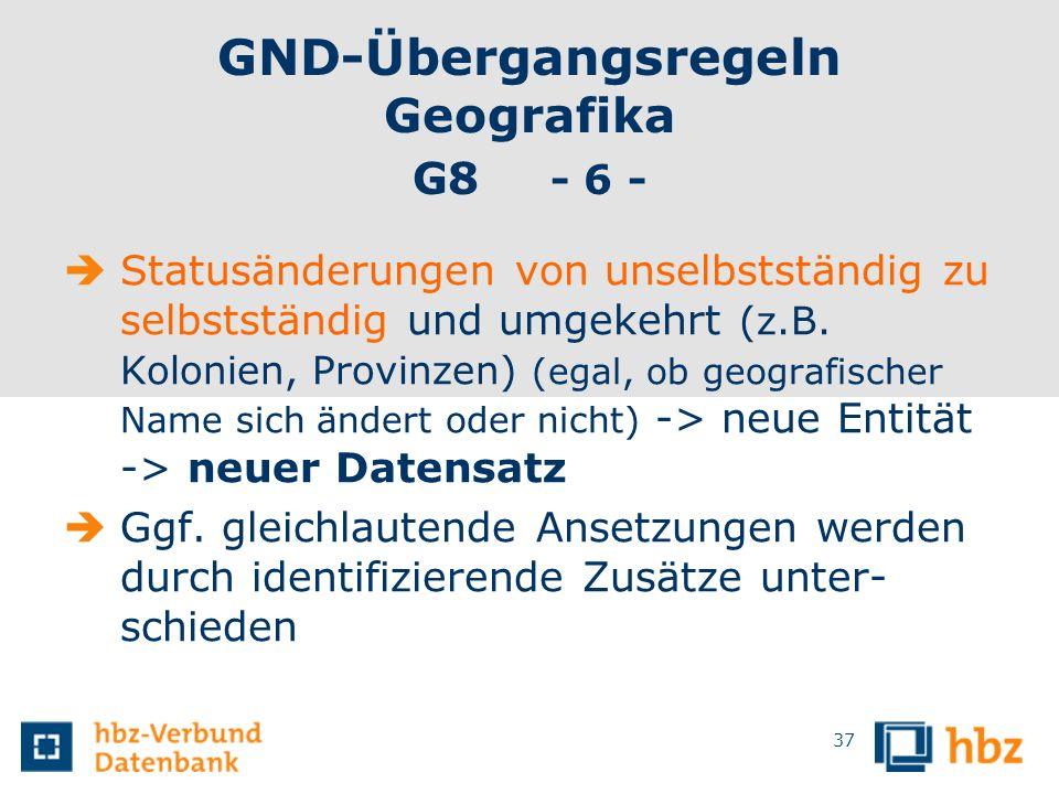 GND-Übergangsregeln Geografika G8 - 6 - Statusänderungen von unselbstständig zu selbstständig und umgekehrt (z.B. Kolonien, Provinzen) (egal, ob geogr