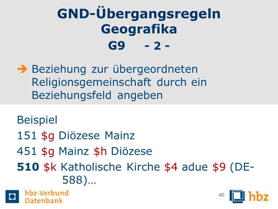 GND-Übergangsregeln Geografika G9 - 2 - Beziehung zur übergeordneten Religionsgemeinschaft durch ein Beziehungsfeld angeben Beispiel 151 $g Diözese Ma