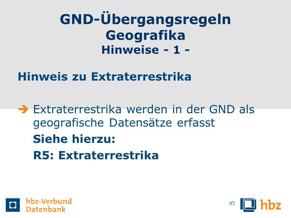 GND-Übergangsregeln Geografika Hinweise - 1 - Hinweis zu Extraterrestrika Extraterrestrika werden in der GND als geografische Datensätze erfasst Siehe