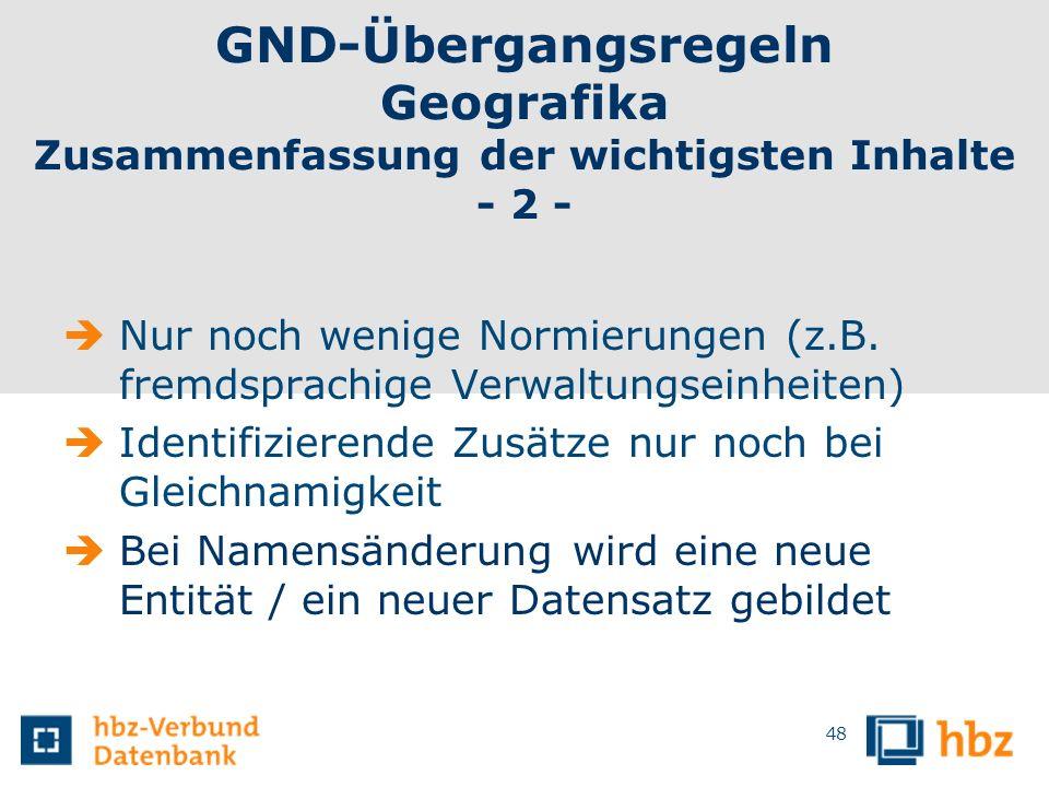 GND-Übergangsregeln Geografika Zusammenfassung der wichtigsten Inhalte - 2 - Nur noch wenige Normierungen (z.B. fremdsprachige Verwaltungseinheiten) I